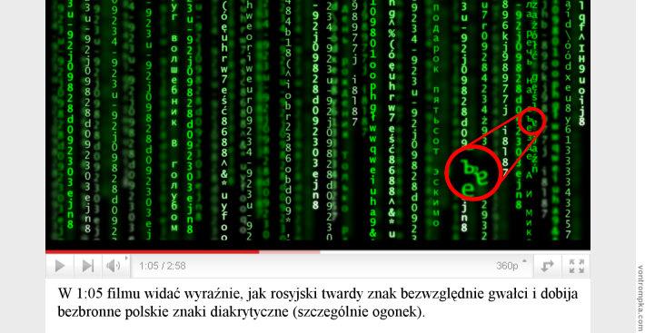 W 1:05 filmu widać wyraźnie, jak rosyjski twardy znak bezwzględnie gwałci i dobija bezbronne polskie znaki diakrytyczne (szczególnie ogonek).