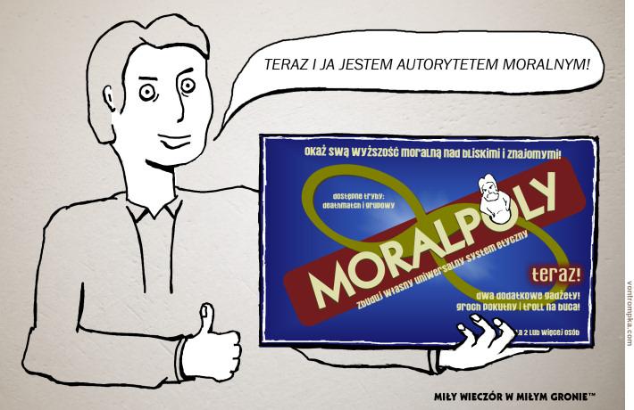 moralpoly. zbuduj własny uniwersalny system etyczny. okaż swą wyższość moralną bliskim i znajomym. dostępne dwa tryby: deathmatch i grupowy. teraz! dwa dodatkowe gadżety! groch pokutny i troll na buca! gra dla 2 lub więcej osób. teraz i ja jestem autorytetem moralnym. miły wieczór w miłym gronie.