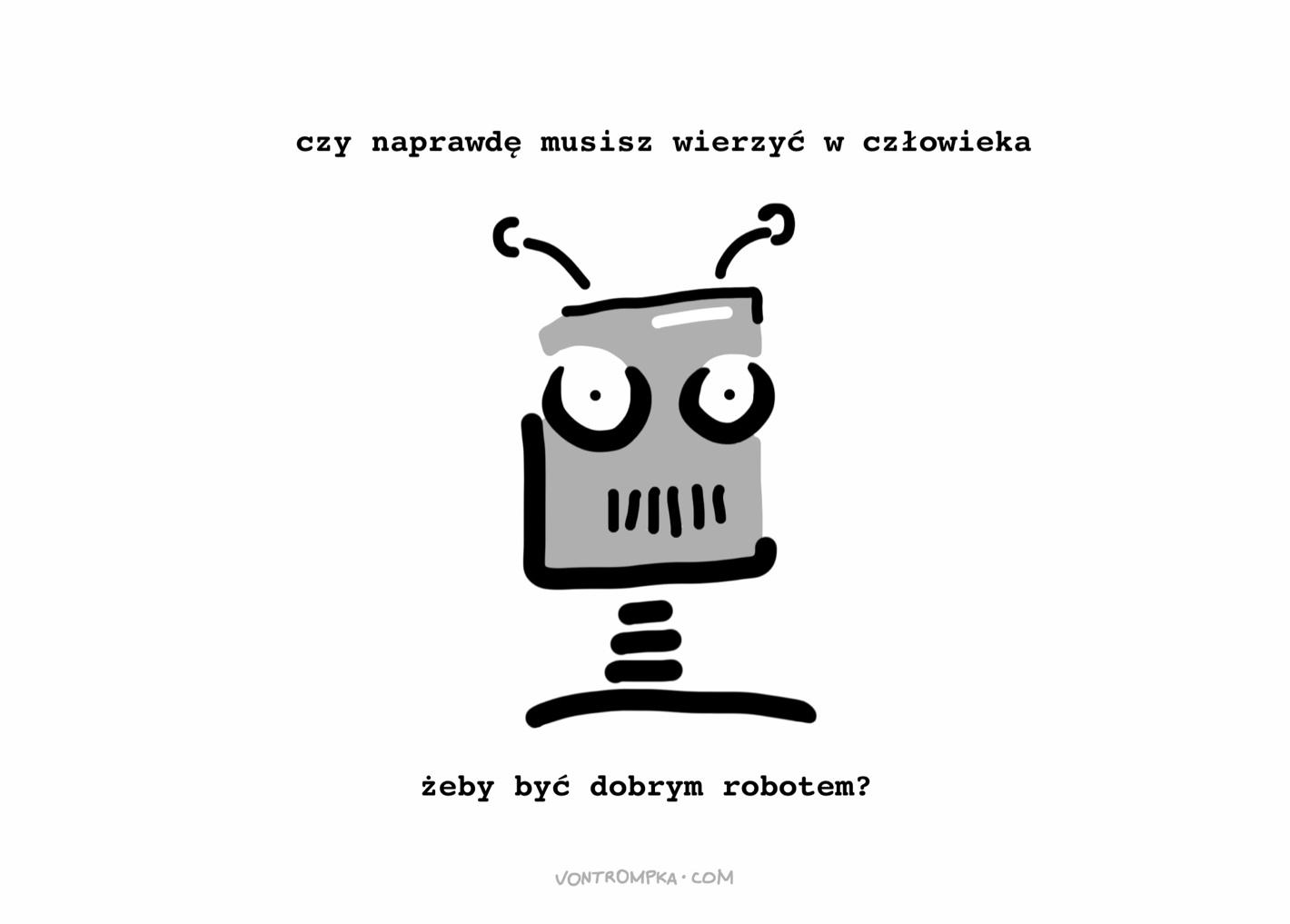 czy naprawdę musisz wierzyć w człowieka, żeby być dobrym robotem?
