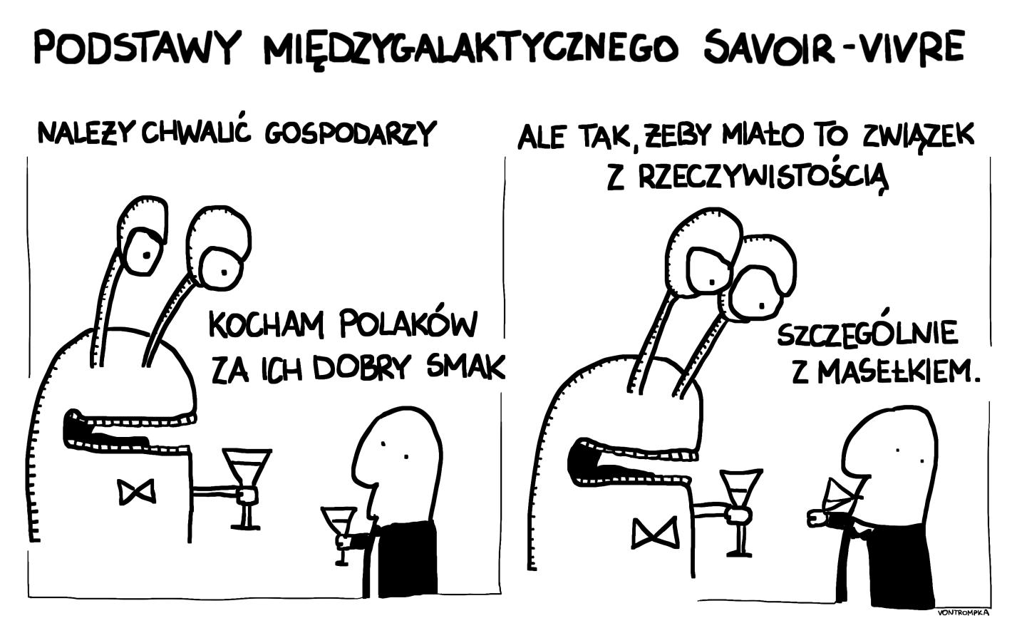 podstawy międzygalaktycznego savoir-vivre  należy chwalić gospodarzy ale tak, żeby miało to związek z rzeczywistością  kocham Polaków za ich dobry smak szczególnie z masełkiem