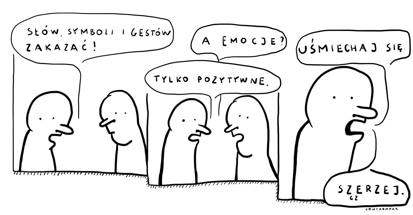 słów, symboli i gestów zakazać! a emocje? tylko pozytywne! uśmiechaj się. szerzej. szczerzej.