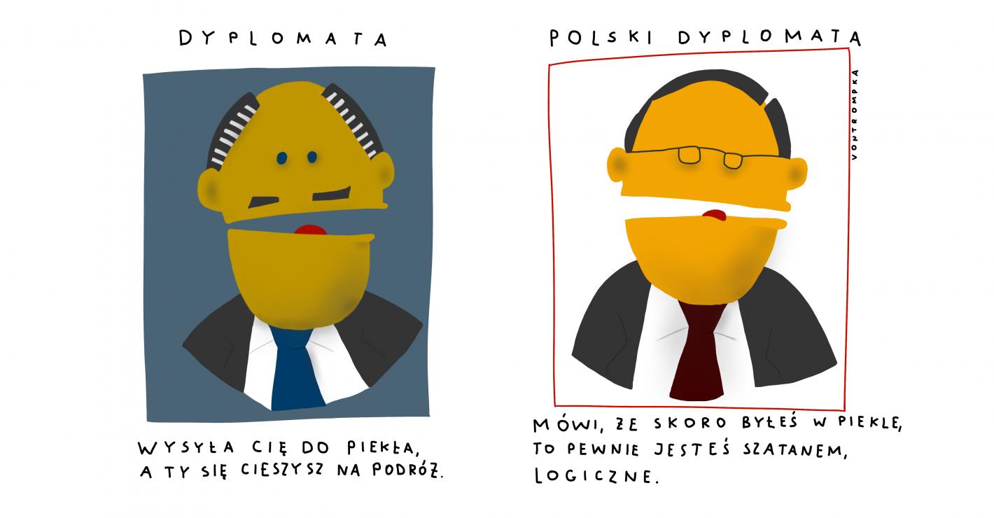 dyplomata wysyła cię do piekła, a ty się cieszysz na podróż polski dyplomata mówi, że skoro byłeś w piekle, to pewnie jesteś szatanem, logiczne