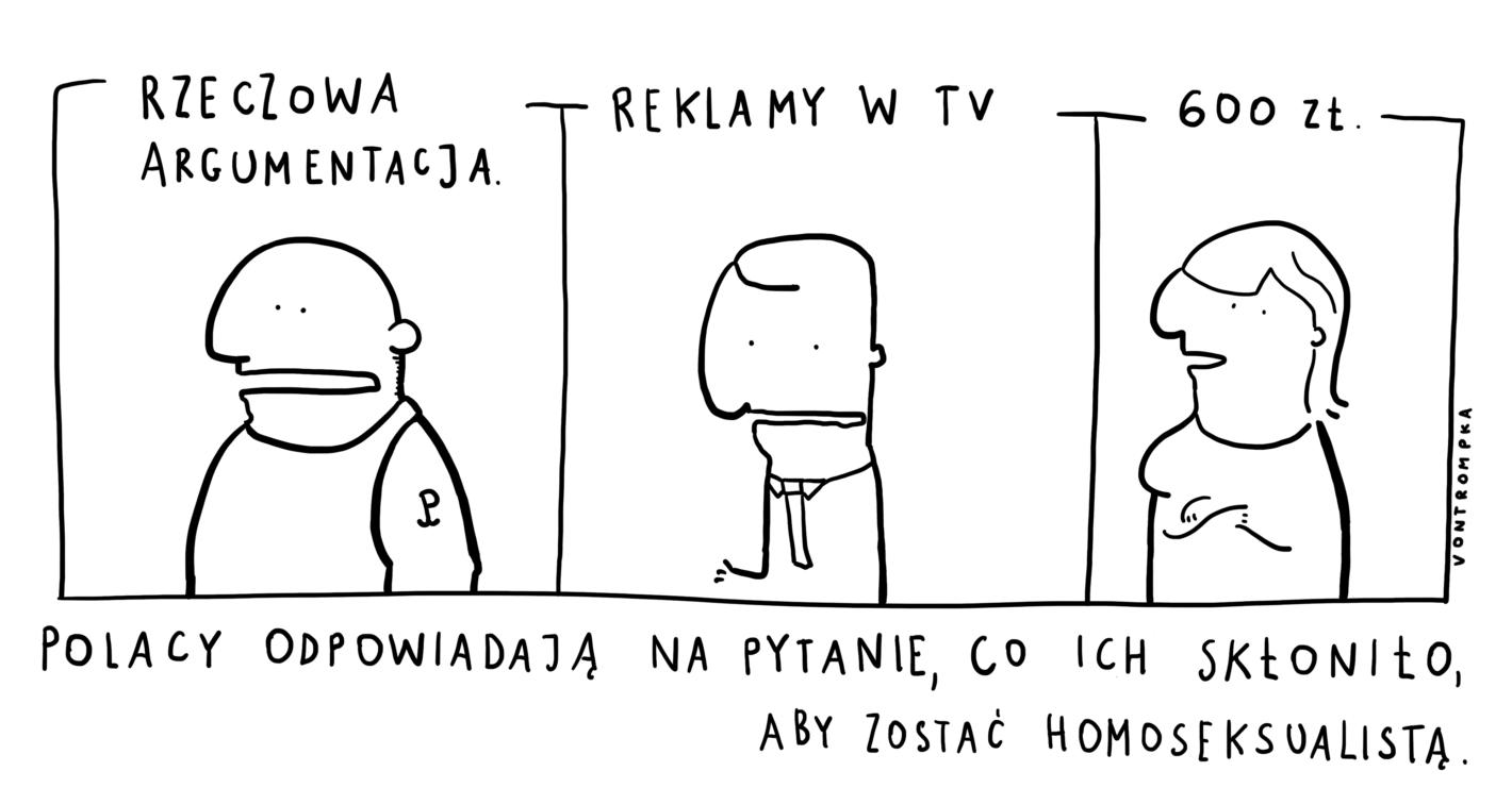 rzeczowa argumentacja reklamy w tv 600 zł Polacy odpowiadają na pytanie, co ich skłoniło, aby zostać homoseksualistą.