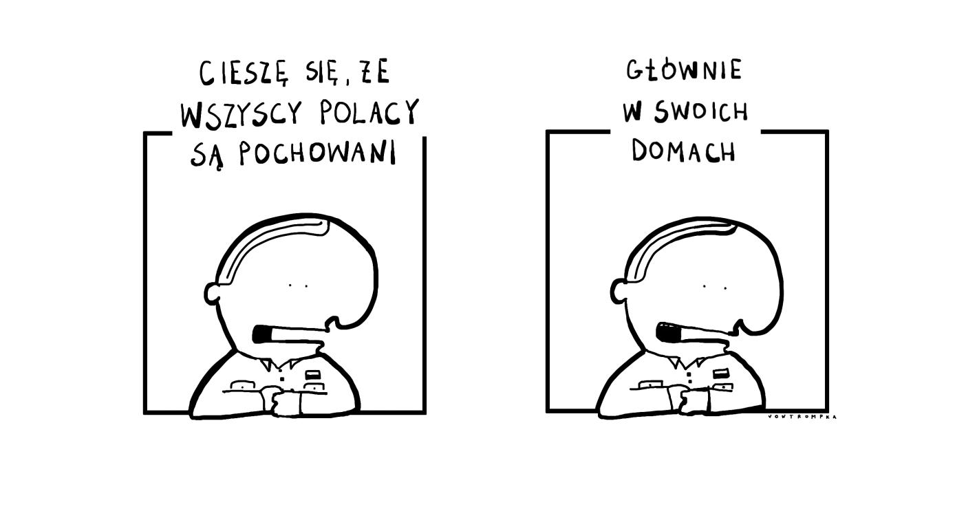 cieszę się, że wszyscy Polacy są pochowani. głównie w swoich domach