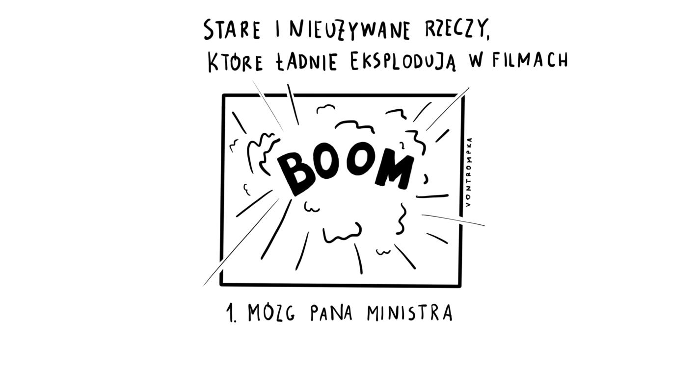 stare i nieużywane rzeczy, które ładnie eksplodują w filmach. 1. mózg pana ministra. boom.