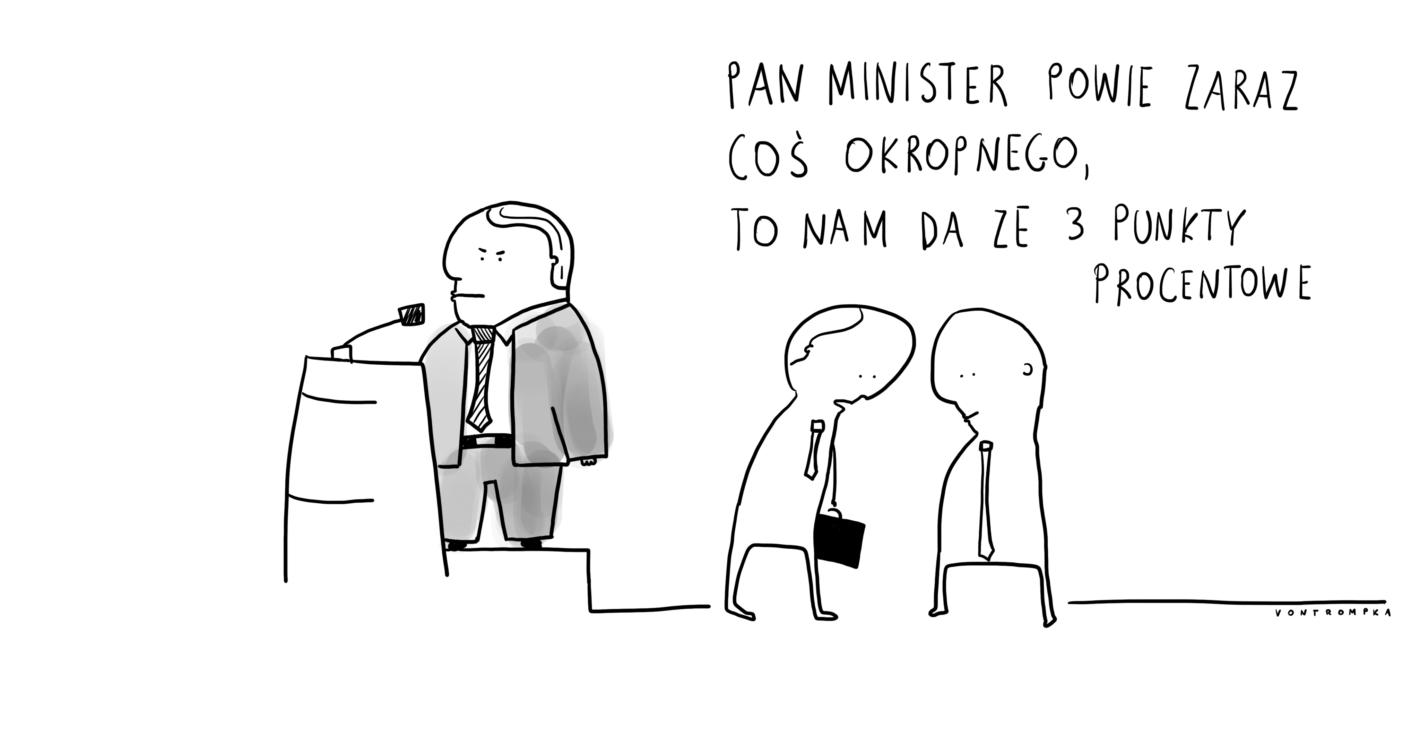 pan minister zaraz powie coś okropnego, to nam da ze 3 punkty procentowe